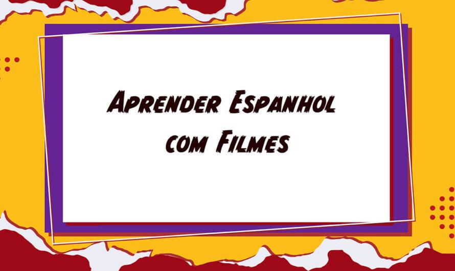 Dicas imperdíveis de como aprender Espanhol com filmes
