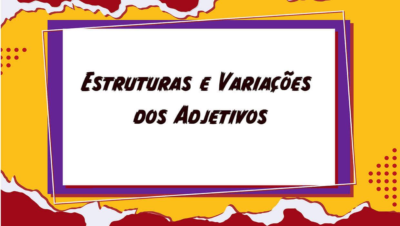 Estrutura e Variações Adjetivos em Espanhol