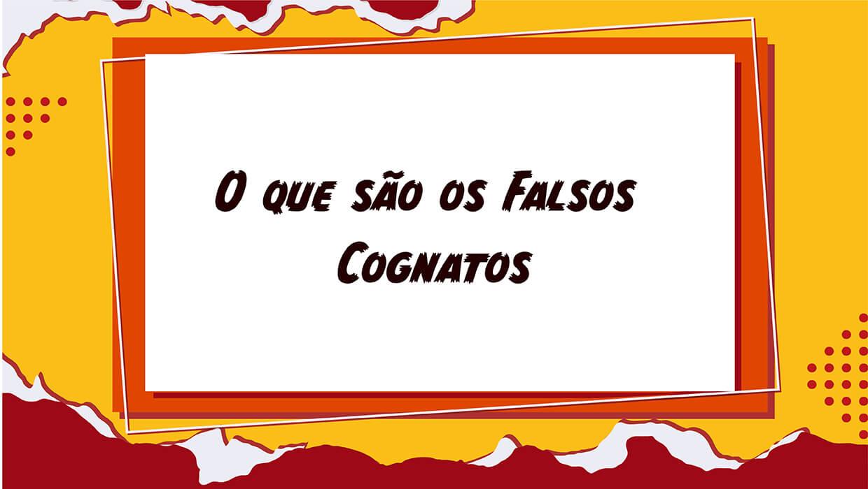 O que são Falsos Cognatos no Espanhol
