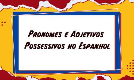 Pronomes e Adjetivos Possessivos no Espanhol