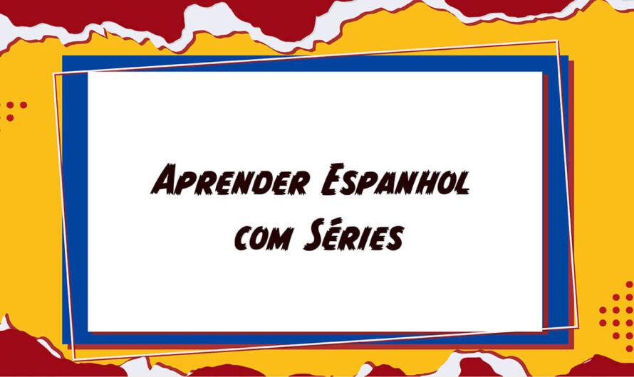 Aprender Espanhol com séries: dicas para unir estudos e lazer