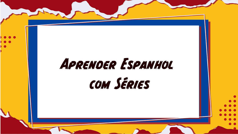 Aprender Espanhol com Séries