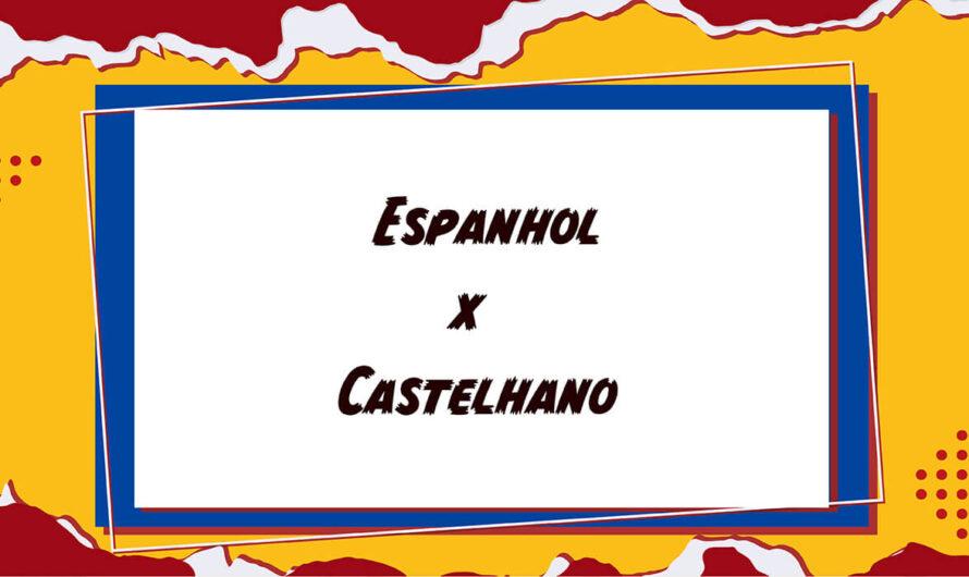 Qual a diferença entre Espanhol e Castelhano