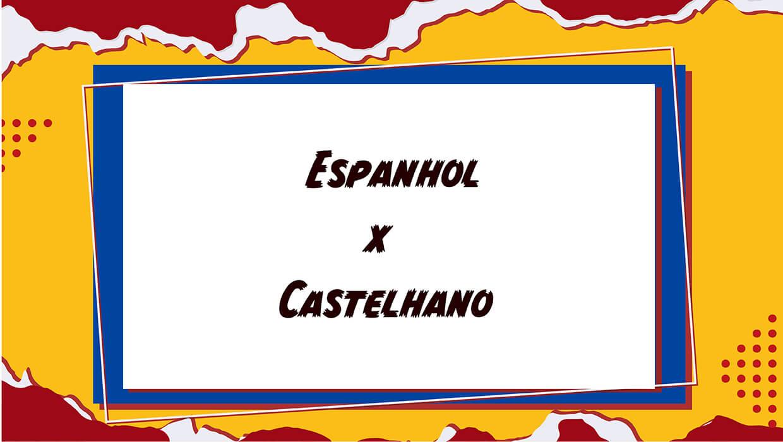 Diferença entre Espanhol e Castelhano