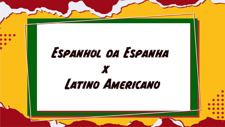Espanhol da Espanha e Espanhol Latino Americano